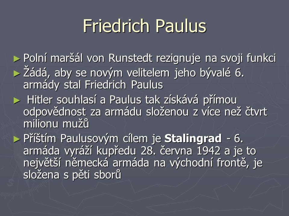 Friedrich Paulus ► Polní maršál von Runstedt rezignuje na svoji funkci ► Žádá, aby se novým velitelem jeho bývalé 6. armády stal Friedrich Paulus ► Hi