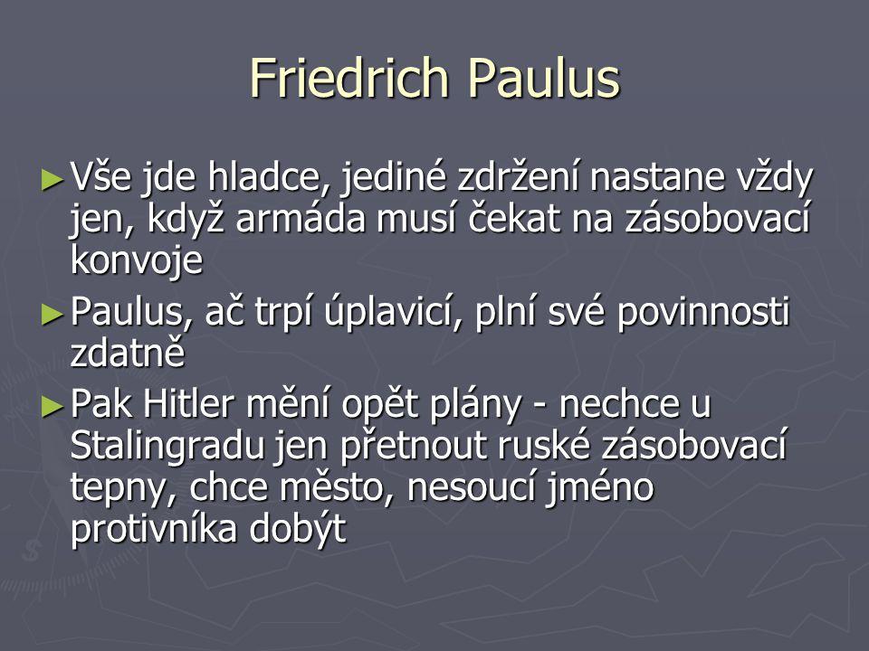 Friedrich Paulus ► Vše jde hladce, jediné zdržení nastane vždy jen, když armáda musí čekat na zásobovací konvoje ► Paulus, ač trpí úplavicí, plní své