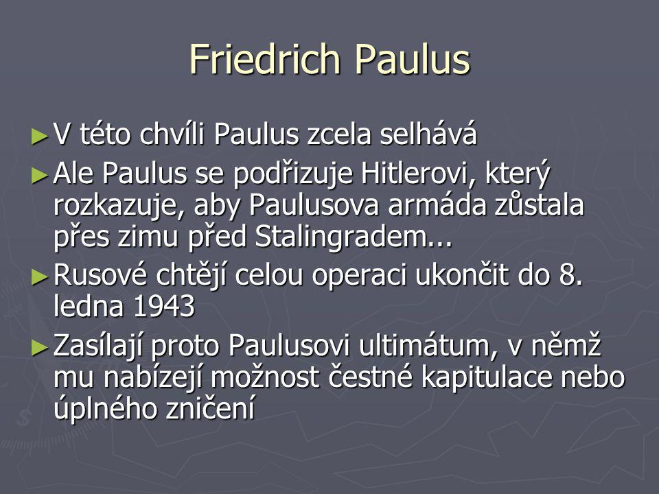 ► V této chvíli Paulus zcela selhává ► Ale Paulus se podřizuje Hitlerovi, který rozkazuje, aby Paulusova armáda zůstala přes zimu před Stalingradem...