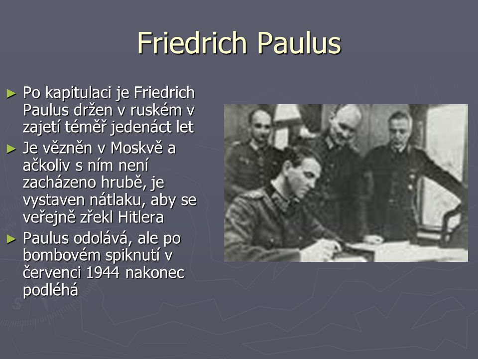 Friedrich Paulus ► Po kapitulaci je Friedrich Paulus držen v ruském v zajetí téměř jedenáct let ► Je vězněn v Moskvě a ačkoliv s ním není zacházeno hr