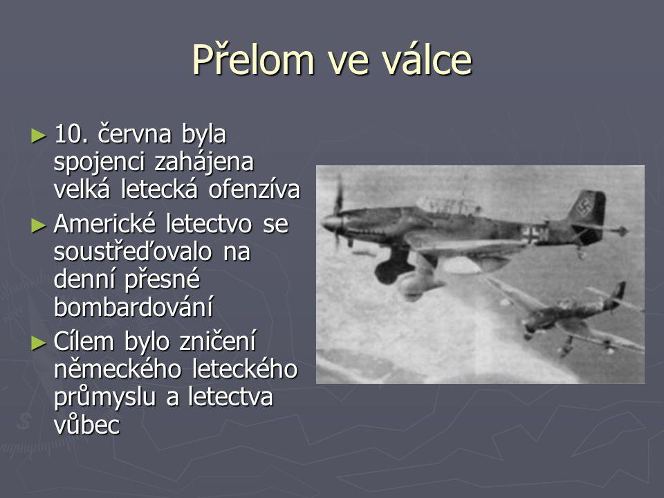 ► 10. června byla spojenci zahájena velká letecká ofenzíva ► Americké letectvo se soustřeďovalo na denní přesné bombardování ► Cílem bylo zničení něme
