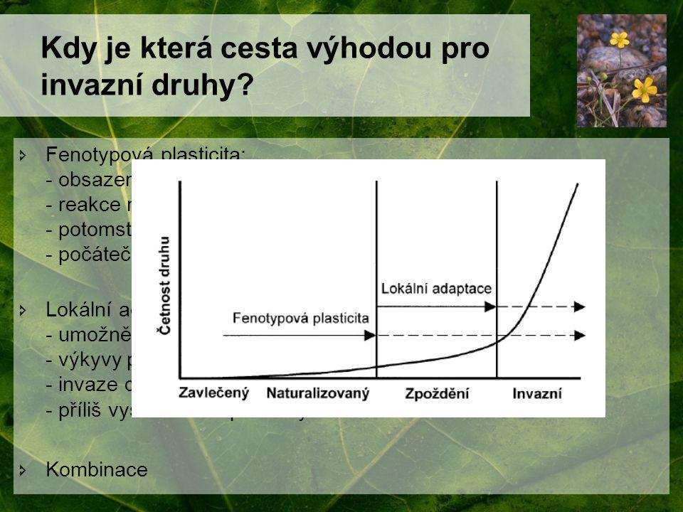 Kdy je která cesta výhodou pro invazní druhy?  Fenotypová plasticita: - obsazení široké škály prostředí - reakce na změny prostředí mají smysl - poto