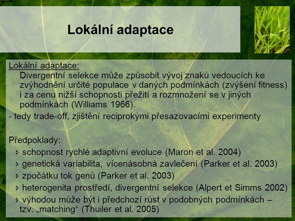 Lokální adaptace - příklady  Adaptace na malém měřítku (prostřednictvím různých edafických a biotických podmínek): Hydrocotyle bonariensis, Poa hiemata, Lotus corniculatus, Plantago lanceolata,…  Adaptace na velkém (kontinentálním) měřítku (zejména prostřednictvím rozdílů v klimatu): Hypericum perforatum, Eschscholzia californica, Mimulus guttatus, Trifolium pratense, Dactylis glomerata,…