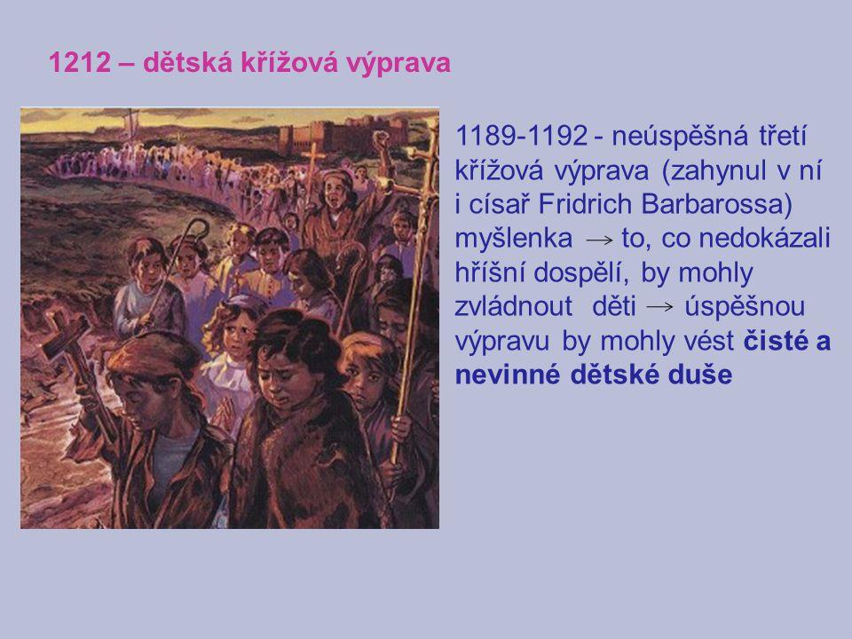 1212 – dětská křížová výprava 1189-1192 - neúspěšná třetí křížová výprava (zahynul v ní i císař Fridrich Barbarossa) myšlenka to, co nedokázali hříšní
