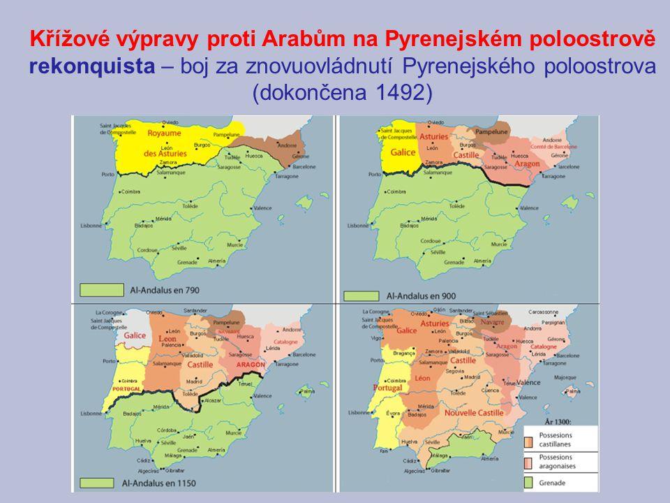 Křížové výpravy proti Arabům na Pyrenejském poloostrově rekonquista – boj za znovuovládnutí Pyrenejského poloostrova (dokončena 1492)