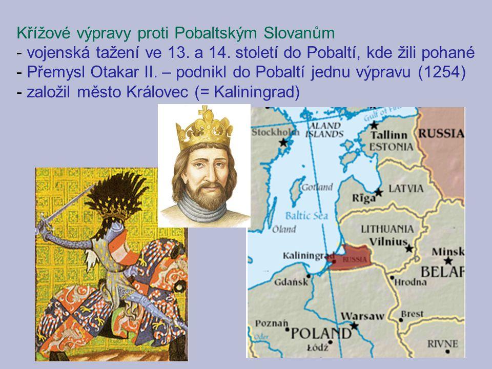Křížové výpravy proti Pobaltským Slovanům - vojenská tažení ve 13. a 14. století do Pobaltí, kde žili pohané - Přemysl Otakar II. – podnikl do Pobaltí