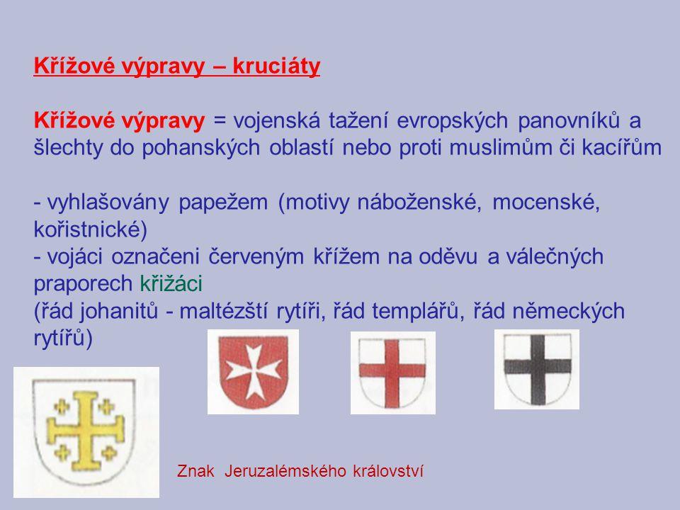 Křížové výpravy – kruciáty Křížové výpravy = vojenská tažení evropských panovníků a šlechty do pohanských oblastí nebo proti muslimům či kacířům - vyh