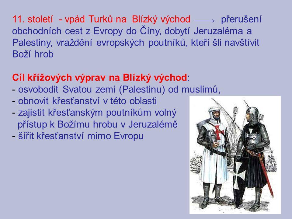 11. století - vpád Turků na Blízký východ přerušení obchodních cest z Evropy do Číny, dobytí Jeruzaléma a Palestiny, vraždění evropských poutníků, kte