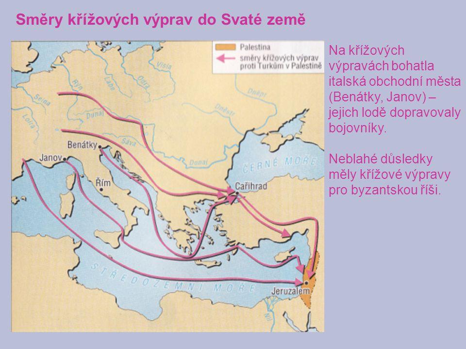 Směry křížových výprav do Svaté země Na křížových výpravách bohatla italská obchodní města (Benátky, Janov) – jejich lodě dopravovaly bojovníky. Nebla