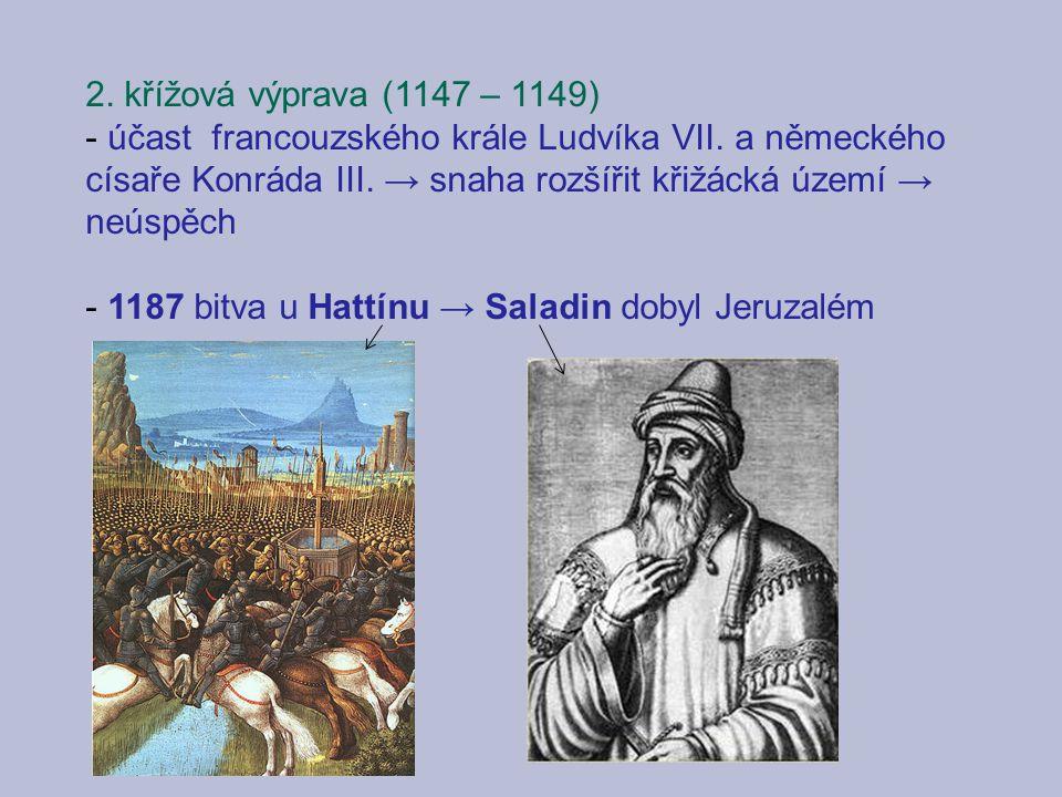 2. křížová výprava (1147 – 1149) - účast francouzského krále Ludvíka VII. a německého císaře Konráda III. → snaha rozšířit křižácká území → neúspěch -