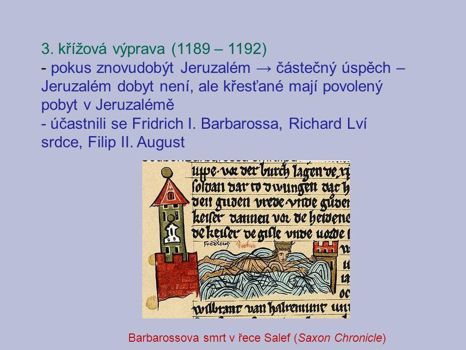 3. křížová výprava (1189 – 1192) - pokus znovudobýt Jeruzalém → částečný úspěch – Jeruzalém dobyt není, ale křesťané mají povolený pobyt v Jeruzalémě