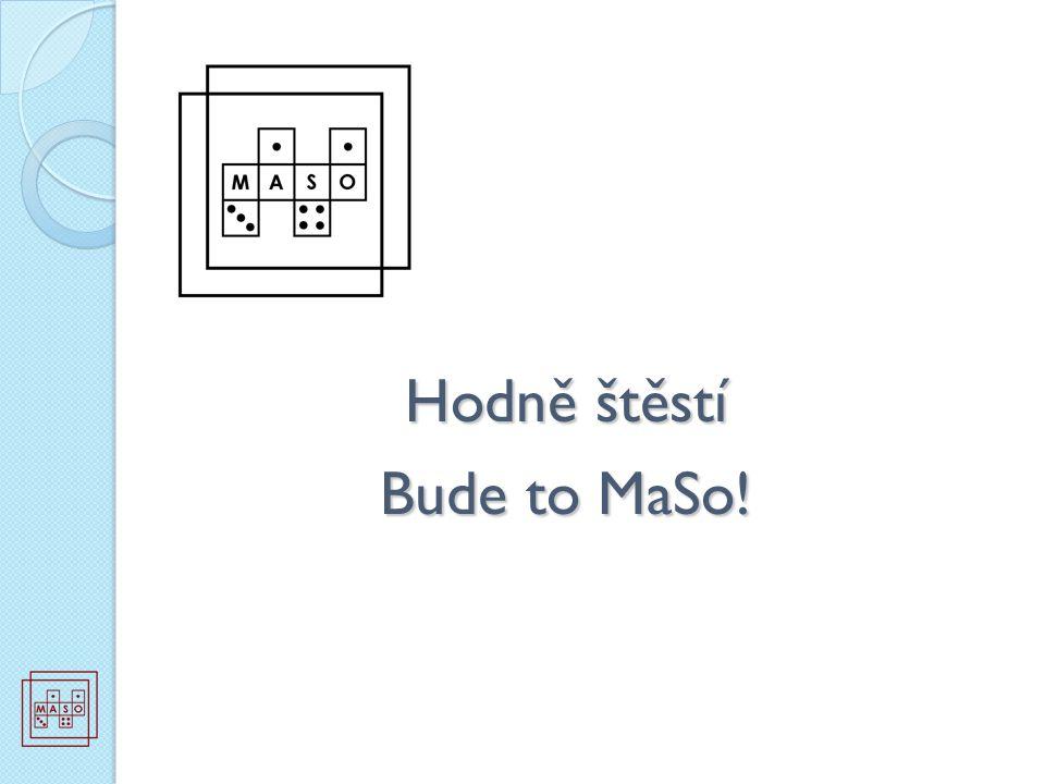 Hodně štěstí Bude to MaSo!