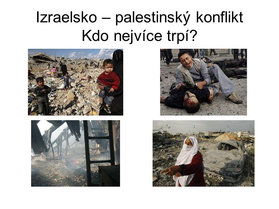 Izraelsko – palestinský konflikt Kdo nejvíce trpí?