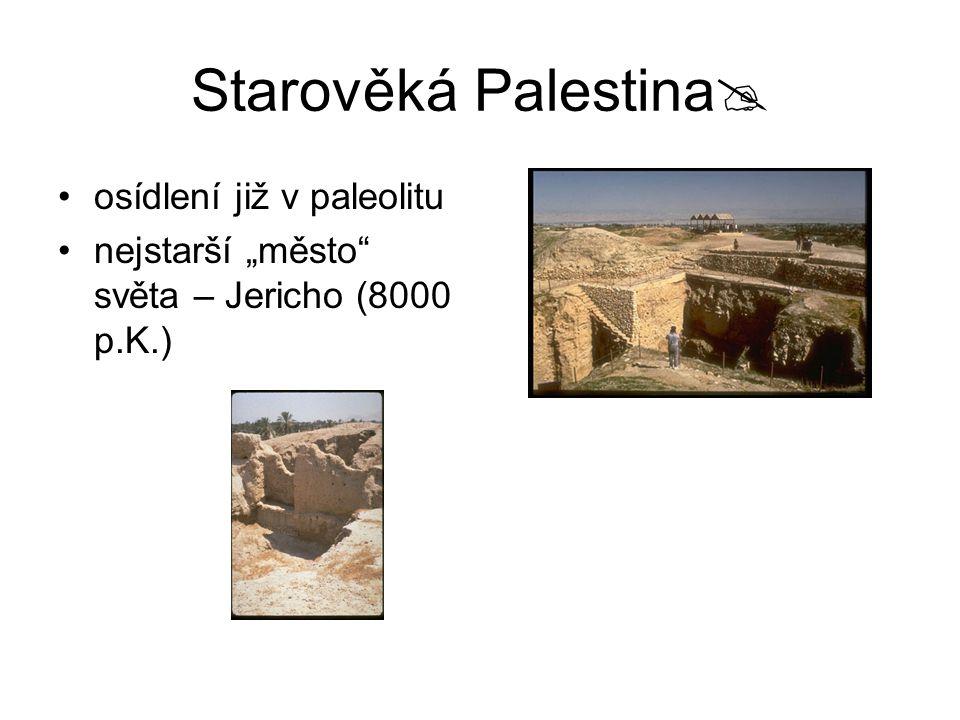 """Starověká Palestina  osídlení již v paleolitu nejstarší """"město"""" světa – Jericho (8000 p.K.)"""