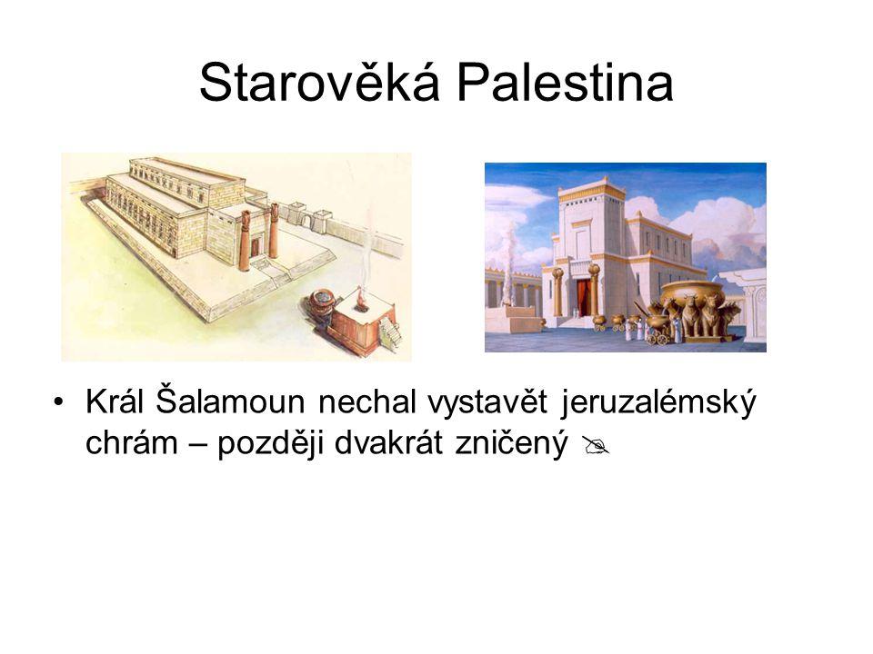 Starověká Palestina Král Šalamoun nechal vystavět jeruzalémský chrám – později dvakrát zničený 