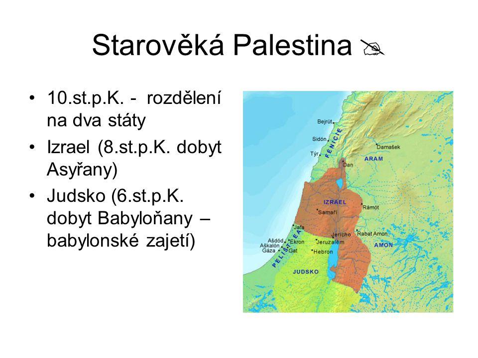Starověká Palestina  10.st.p.K. - rozdělení na dva státy Izrael (8.st.p.K. dobyt Asyřany) Judsko (6.st.p.K. dobyt Babyloňany – babylonské zajetí)