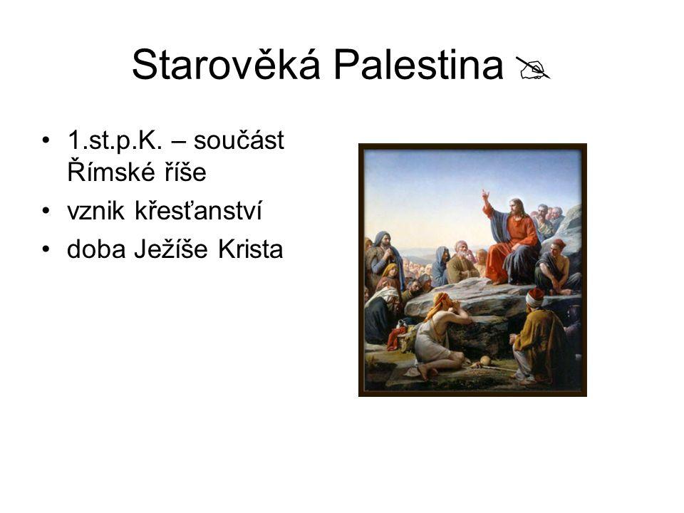 Starověká Palestina  1.st.p.K. – součást Římské říše vznik křesťanství doba Ježíše Krista