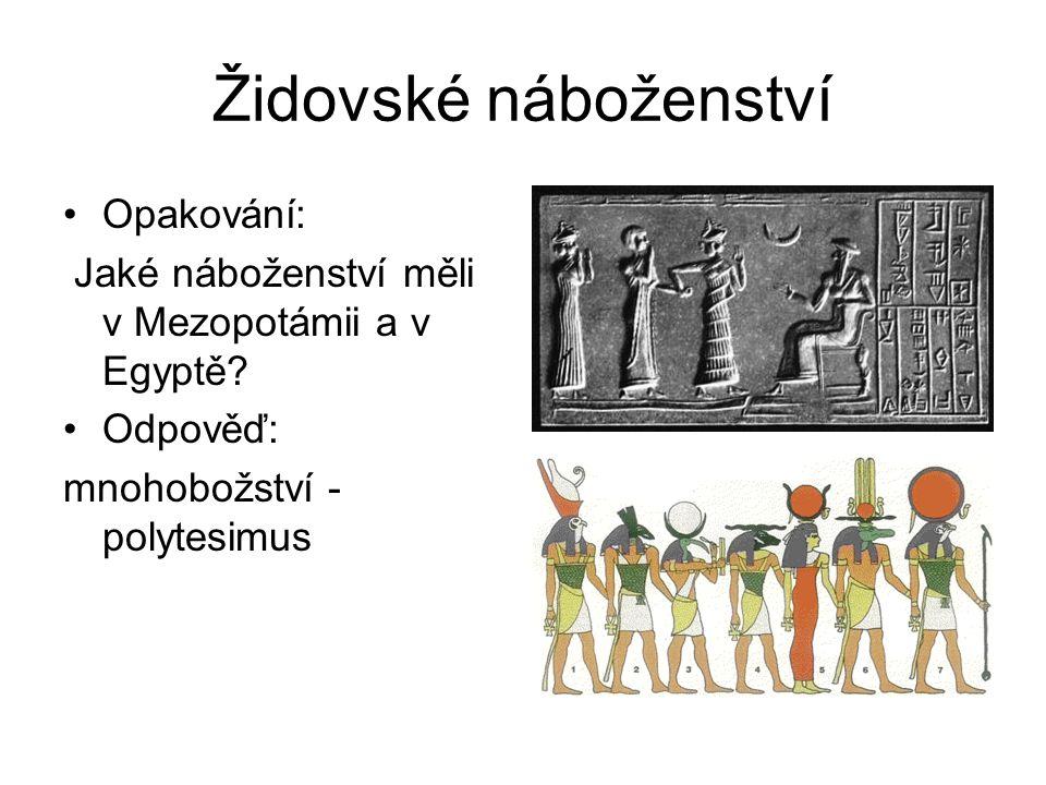 Židovské náboženství Opakování: Jaké náboženství měli v Mezopotámii a v Egyptě? Odpověď: mnohobožství - polytesimus
