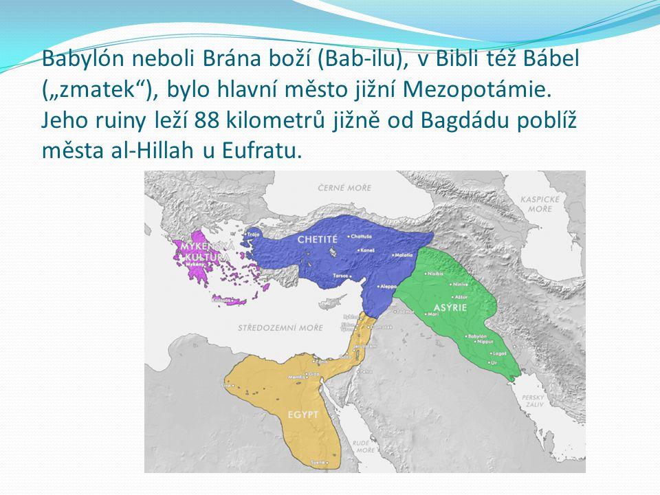 """Babylón neboli Brána boží (Bab-ilu), v Bibli též Bábel (""""zmatek""""), bylo hlavní město jižní Mezopotámie. Jeho ruiny leží 88 kilometrů jižně od Bagdádu"""