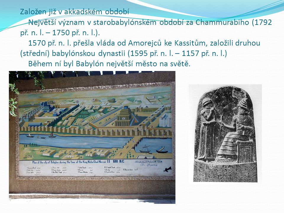 Založen již v akkadském období Největší význam v starobabylónském období za Chammurabiho (1792 př. n. l. – 1750 př. n. l.). 1570 př. n. l. přešla vlád