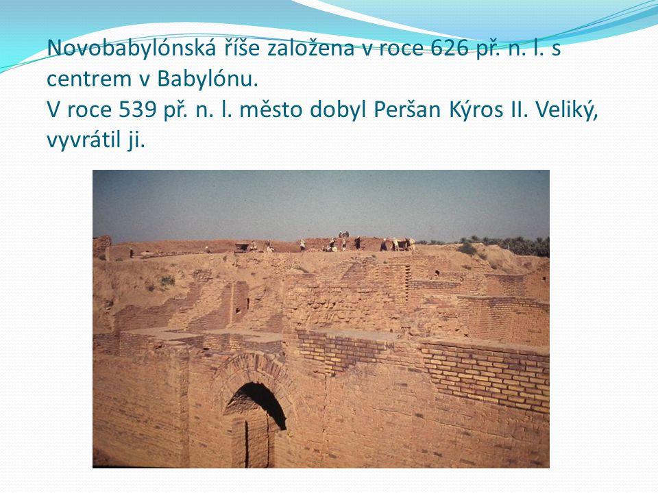 Novobabylónská říše založena v roce 626 př. n. l. s centrem v Babylónu. V roce 539 př. n. l. město dobyl Peršan Kýros II. Veliký, vyvrátil ji.