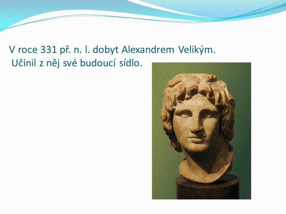 V roce 331 př. n. l. dobyt Alexandrem Velikým. Učinil z něj své budoucí sídlo.