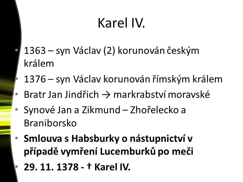 Karel IV. 1363 – syn Václav (2) korunován českým králem 1376 – syn Václav korunován římským králem Bratr Jan Jindřich → markrabství moravské Synové Ja