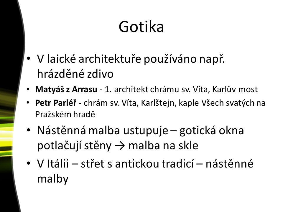 Gotika V laické architektuře používáno např. hrázděné zdivo Matyáš z Arrasu - 1. architekt chrámu sv. Víta, Karlův most Petr Parléř - chrám sv. Víta,