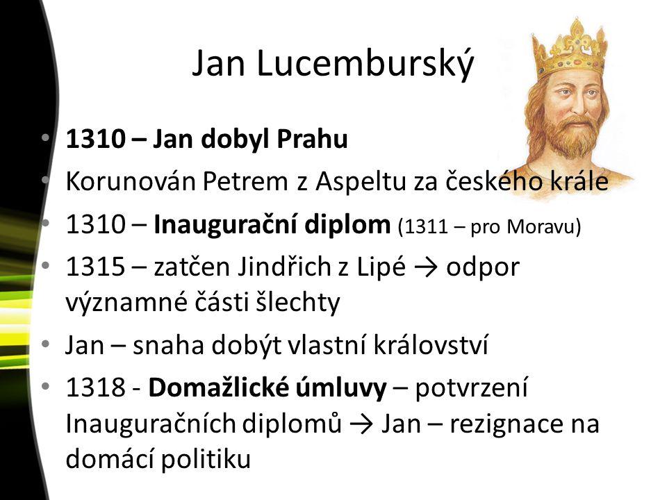 Jan Lucemburský 1310 – Jan dobyl Prahu Korunován Petrem z Aspeltu za českého krále 1310 – Inaugurační diplom (1311 – pro Moravu) 1315 – zatčen Jindřic