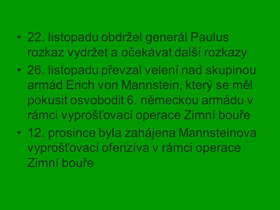 22. listopadu obdržel generál Paulus rozkaz vydržet a očekávat další rozkazy 26. listopadu převzal velení nad skupinou armád Erich von Mannstein, kter