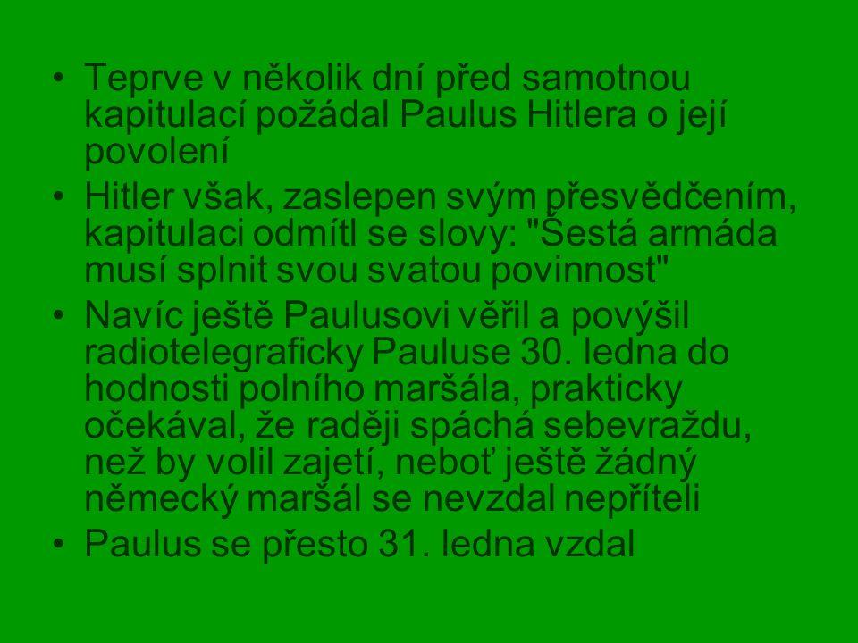 Teprve v několik dní před samotnou kapitulací požádal Paulus Hitlera o její povolení Hitler však, zaslepen svým přesvědčením, kapitulaci odmítl se slo