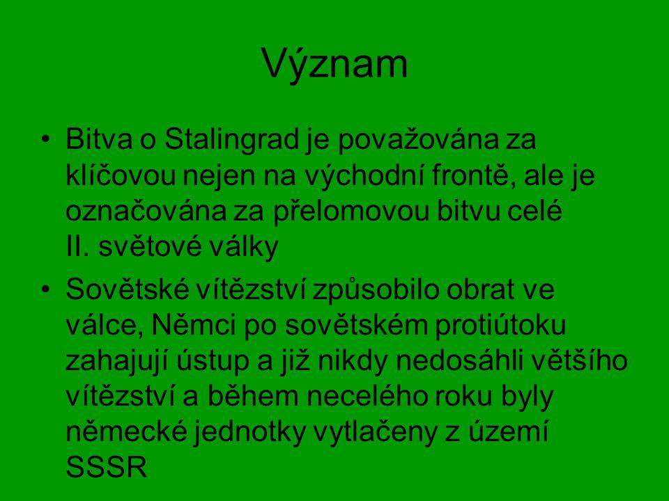 Význam Bitva o Stalingrad je považována za klíčovou nejen na východní frontě, ale je označována za přelomovou bitvu celé II. světové války Sovětské ví