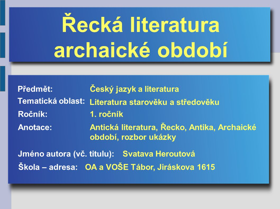 antika = kultura starého Řecka a Říma, první ucelená kultura v Evropě Antická literatura položila základ evropské vzdělanosti a také významným inspiračním zdrojem do dnešní doby