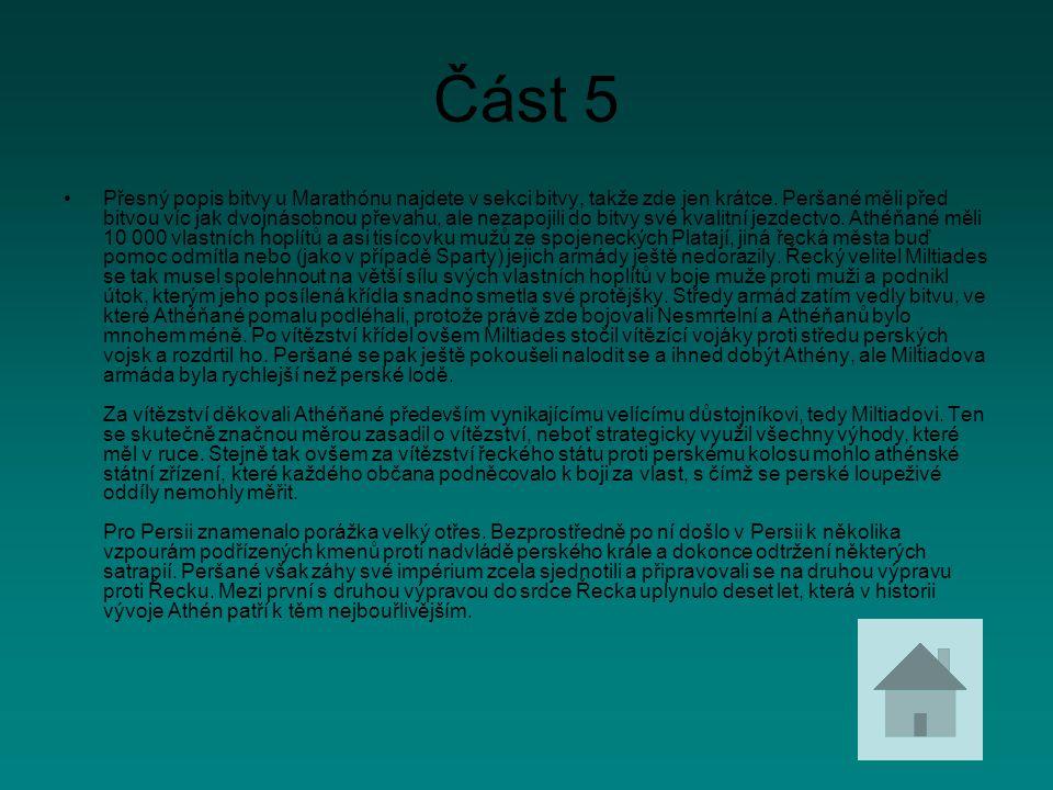 Část 5 Přesný popis bitvy u Marathónu najdete v sekci bitvy, takže zde jen krátce. Peršané měli před bitvou víc jak dvojnásobnou převahu, ale nezapoji