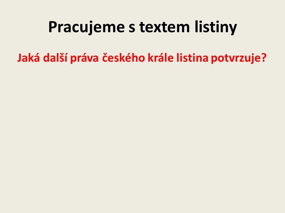 Pracujeme s textem listiny Jaká další práva českého krále listina potvrzuje?