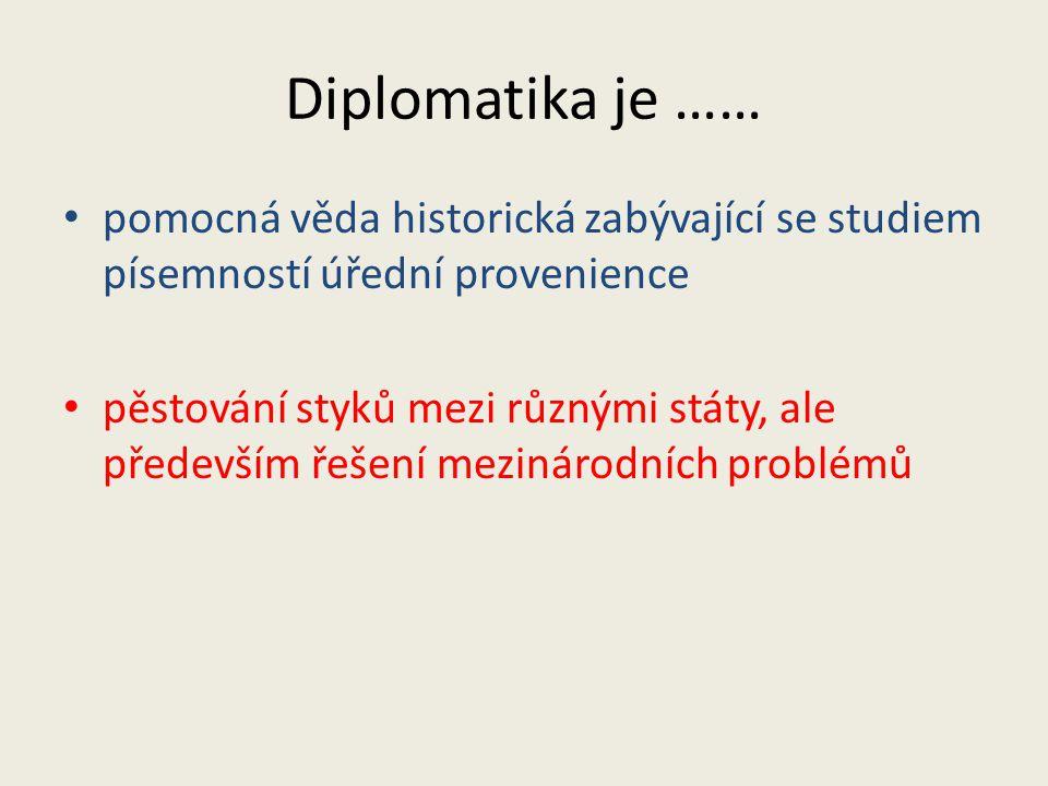 Diplomatika je …… pomocná věda historická zabývající se studiem písemností úřední provenience pěstování styků mezi různými státy, ale především řešení