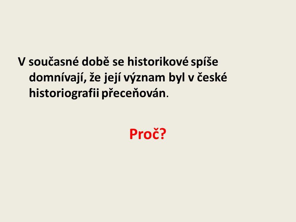 V současné době se historikové spíše domnívají, že její význam byl v české historiografii přeceňován. Proč?