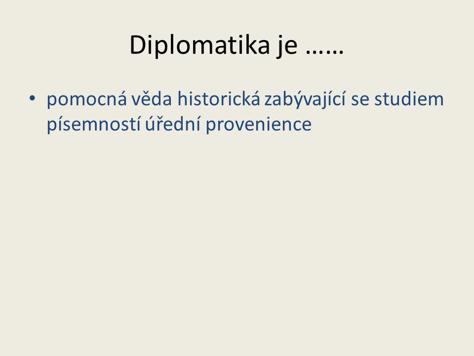 Diplomatika je …… pomocná věda historická zabývající se studiem písemností úřední provenience