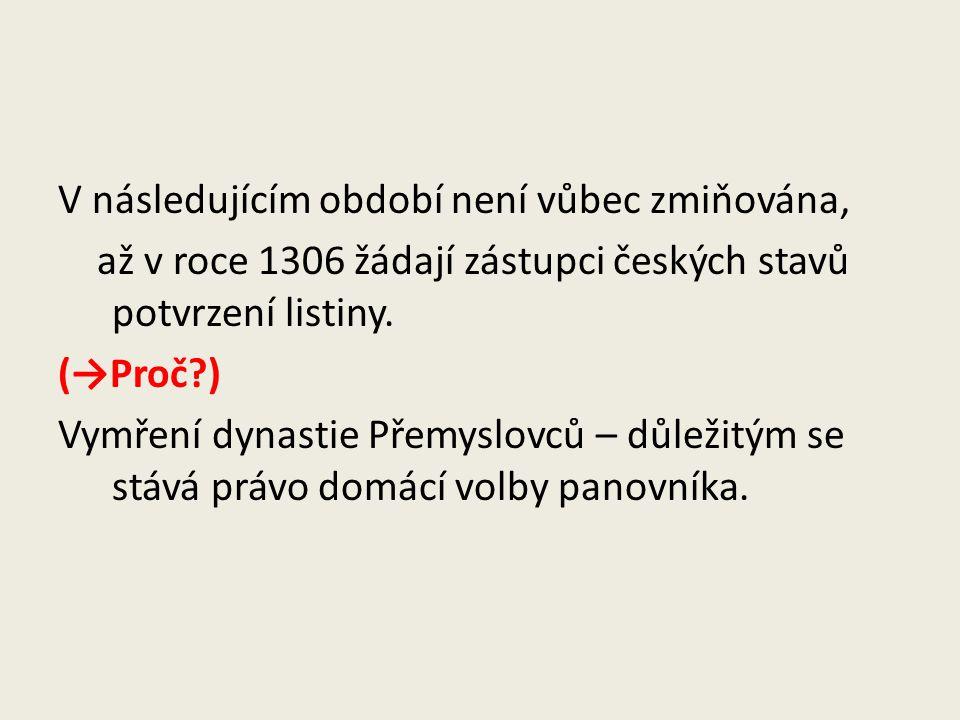 V následujícím období není vůbec zmiňována, až v roce 1306 žádají zástupci českých stavů potvrzení listiny. (→Proč?) Vymření dynastie Přemyslovců – dů