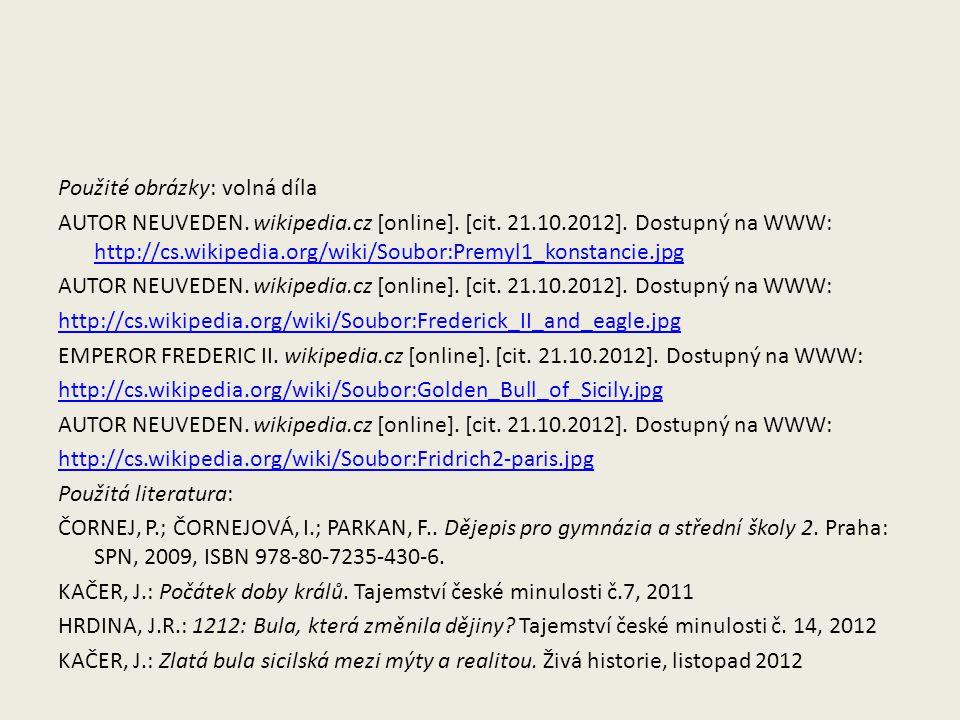Použité obrázky: volná díla AUTOR NEUVEDEN. wikipedia.cz [online]. [cit. 21.10.2012]. Dostupný na WWW: http://cs.wikipedia.org/wiki/Soubor:Premyl1_kon