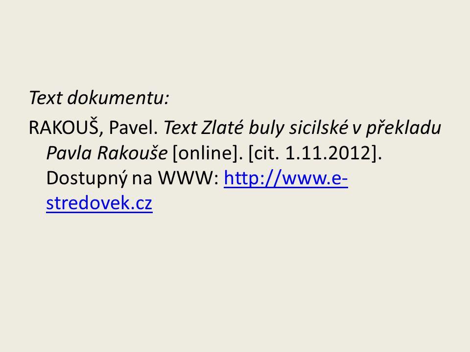 Text dokumentu: RAKOUŠ, Pavel. Text Zlaté buly sicilské v překladu Pavla Rakouše [online]. [cit. 1.11.2012]. Dostupný na WWW: http://www.e- stredovek.