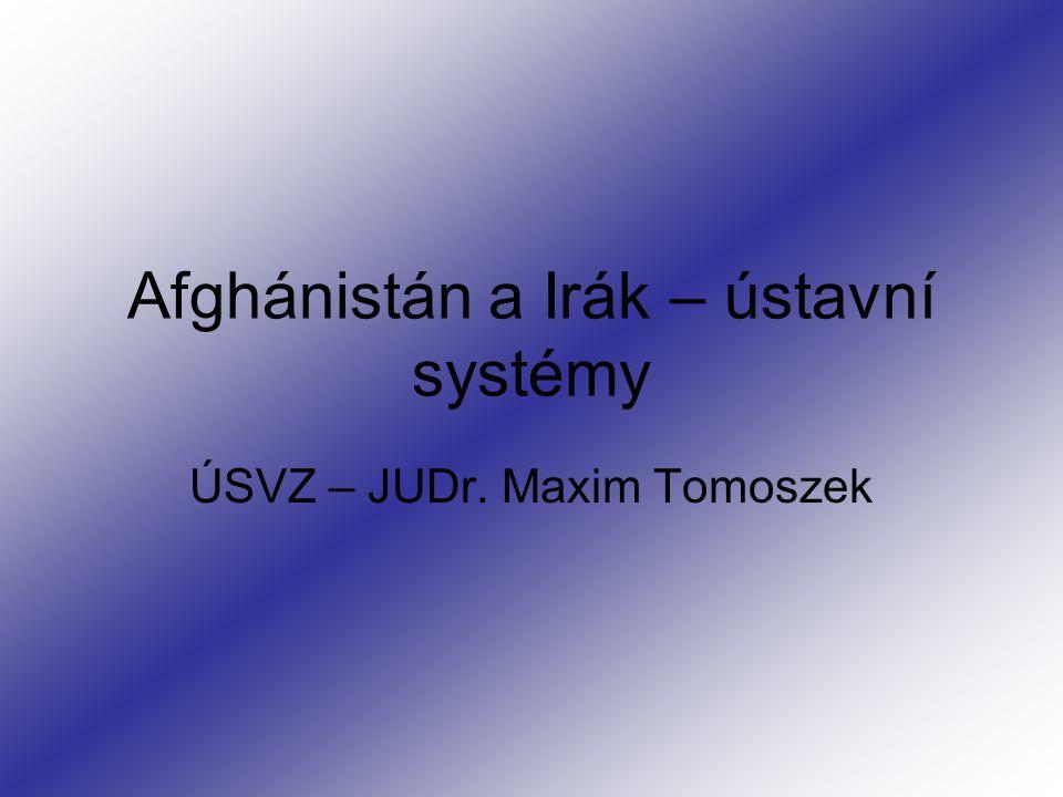 Afghánistán a Irák – ústavní systémy ÚSVZ – JUDr. Maxim Tomoszek