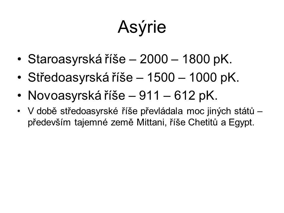 Asýrie Staroasyrská říše – 2000 – 1800 pK. Středoasyrská říše – 1500 – 1000 pK. Novoasyrská říše – 911 – 612 pK. V době středoasyrské říše převládala