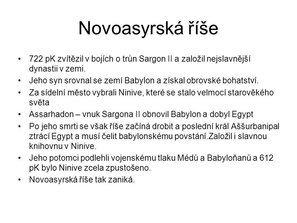 Novoasyrská říše 722 pK zvítězil v bojích o trůn Sargon II a založil nejslavnější dynastii v zemi. Jeho syn srovnal se zemí Babylon a získal obrovské