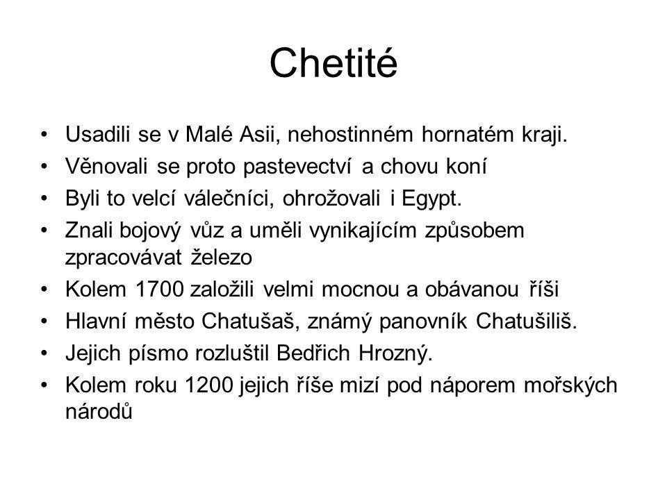 Chetité Usadili se v Malé Asii, nehostinném hornatém kraji. Věnovali se proto pastevectví a chovu koní Byli to velcí válečníci, ohrožovali i Egypt. Zn