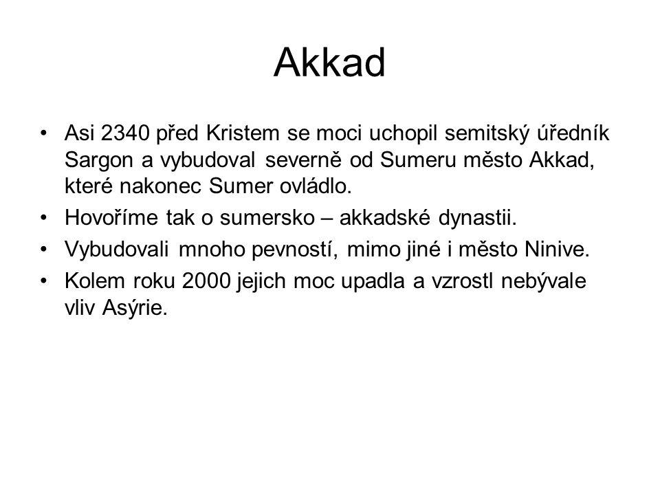 Akkad Asi 2340 před Kristem se moci uchopil semitský úředník Sargon a vybudoval severně od Sumeru město Akkad, které nakonec Sumer ovládlo. Hovoříme t