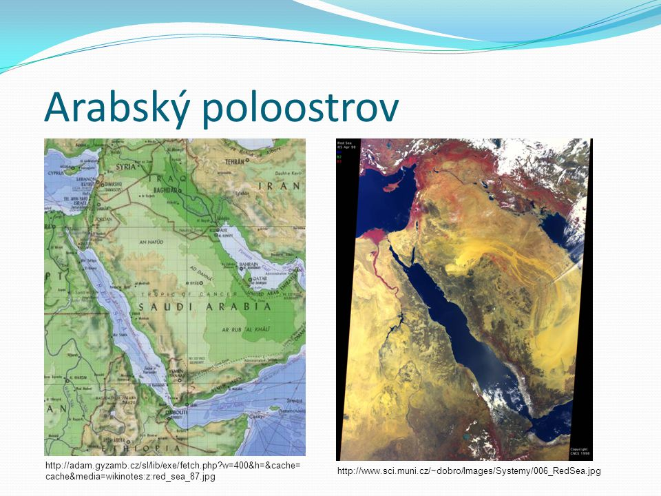 Arabský poloostrov http://adam.gyzamb.cz/sl/lib/exe/fetch.php?w=400&h=&cache= cache&media=wikinotes:z:red_sea_87.jpg http://www.sci.muni.cz/~dobro/Ima