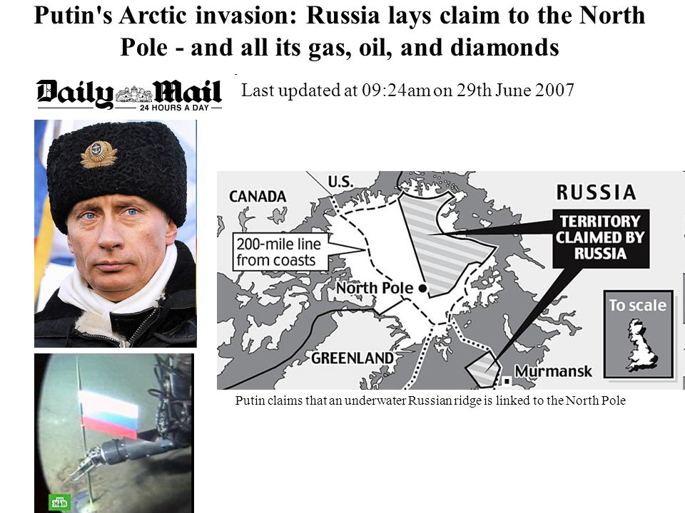 Putin s Arctic invasion: Russia lays claim to the North Pole - and all its gas, oil, and diamonds Putin claims that an underwater Russian ridge is linked to the North Pole Last updated at 09:24am on 29th June 2007