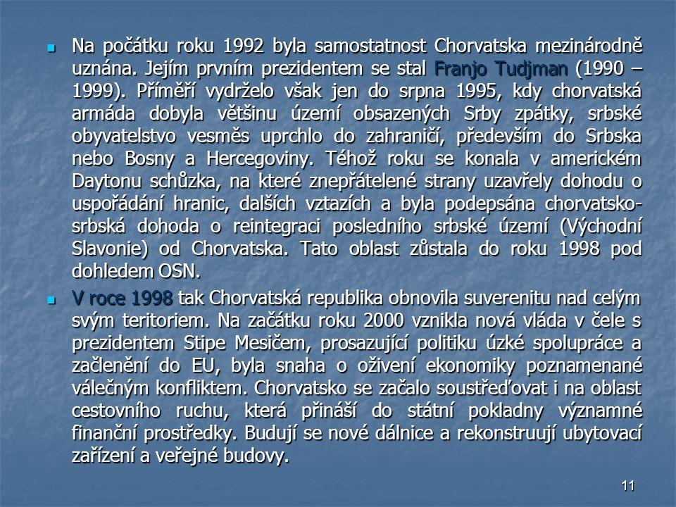 11 Na počátku roku 1992 byla samostatnost Chorvatska mezinárodně uznána. Jejím prvním prezidentem se stal Franjo Tudjman (1990 – 1999). Příměří vydrže