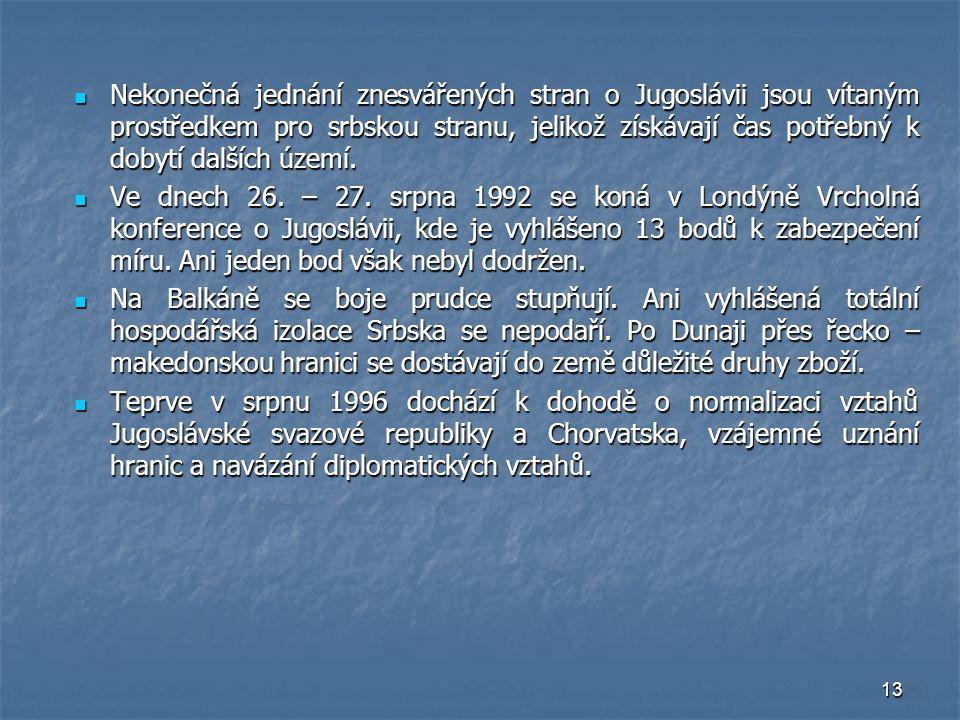 13 Nekonečná jednání znesvářených stran o Jugoslávii jsou vítaným prostředkem pro srbskou stranu, jelikož získávají čas potřebný k dobytí dalších územ